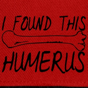 Doctor / Health Practitioner: I found this humerus. - Snapback Cap