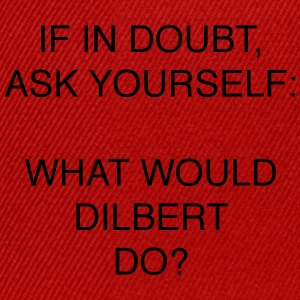 IF IN DOUBT, ASK YOURSELF: WHAT WOULD DILBERT DO? - Snapback Cap