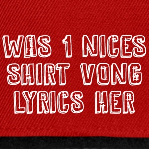 Was 1 nices Shirt vong Lyrics her - Snapback Cap