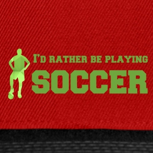 Football: I'd rather be playing soccer. - Snapback Cap