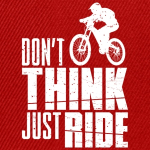 Don't Think! Just Ride - Snapback Cap