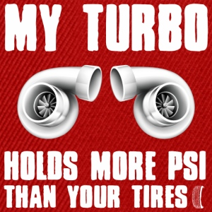 My turbocharger has more pressure than your tires - Snapback Cap