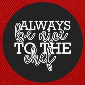 Cook / Chef: Always Be Nice To The Chief - Snapback cap