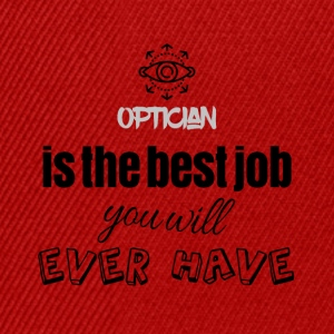 Optician is the best job you will ever have - Snapback Cap