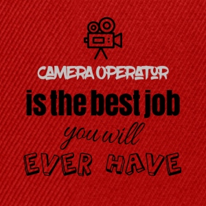 Camera operator is the best job you will ever have - Snapback Cap
