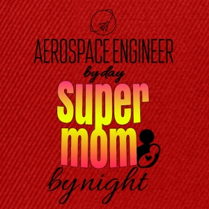 Aerospace Engineer by day and super mom by night - Snapback Cap