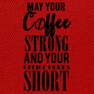 Kaffee: May your Coffee strong and your ... - Snapback Cap