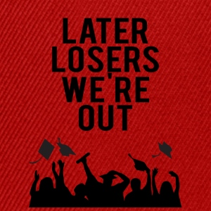 High School / Graduation: Later Losers we're out. - Snapback Cap