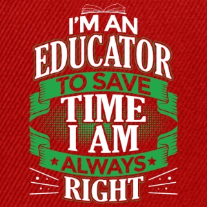 IM AN EDUCATOR IM ALWAYS RIGHT - Snapback Cap