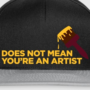 You Are Not An Artist! - Snapback Cap