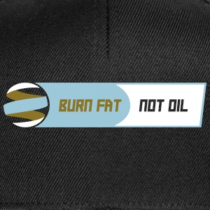 BURN FAT NOT OIL - Snapback Cap