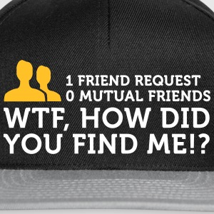 How The Hell Did You Find Me?! - Snapback Cap