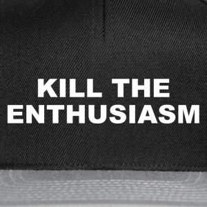 KILL THE ENTHUSIASM - Snapback Cap