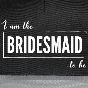 I am the Bridesmaid to be Black - Snapback Cap
