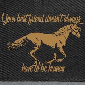 Your best friend does not always have to be human! - Snapback Cap