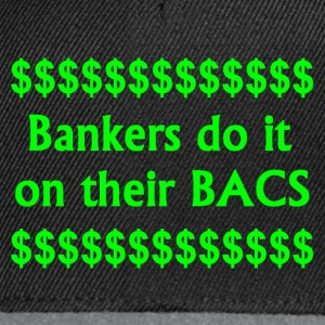 Bankers Do It On Their BACS. - Snapback Cap