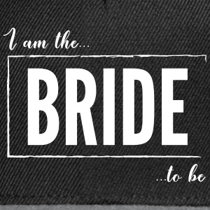 I am the Bride to be Black - Snapback Cap