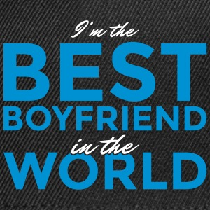 I'm the best boyfriend in the world! - Snapback Cap