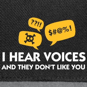 I Hear Voices And They Do Not Like You! - Snapback Cap