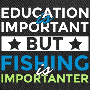 Education is important but fishing is importanter - Snapback Cap
