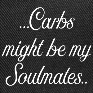 Carbs might be my soulmates - Snapback Cap