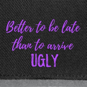 Better to be late than to arrive ugly! - Snapback Cap