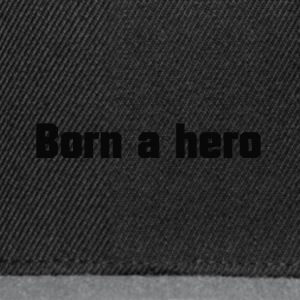 Born a hero - Snapback Cap