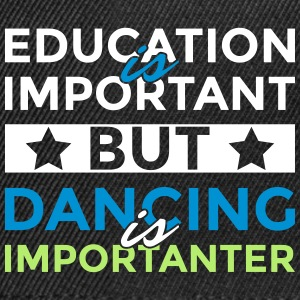 Education is important but dancing is importanter - Snapback Cap
