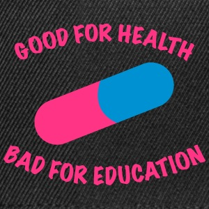 Good for health bad for education. - Snapback Cap