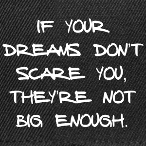 IF YOUR DREAMS DO NOT SCARE YOU, THEY'RE NOT ... - Snapback Cap