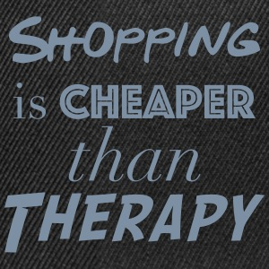 Shopping Cheaper than therapy - Snapback Cap