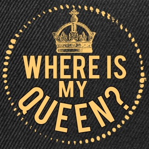 Where is my queen? - Snapback Cap