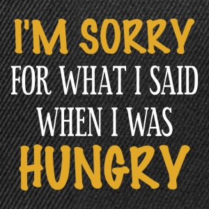 I'm sorry for what I said When I was hungry - Snapback Cap