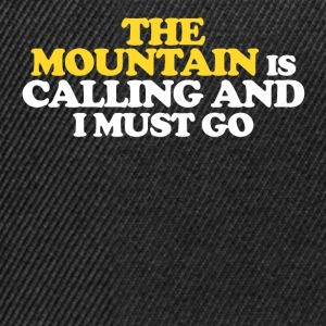 The Mountain is calling and I must go - Snapback Cap