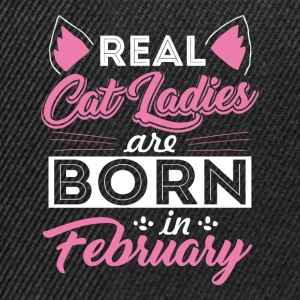 Real Cat Ladies are born in FEBRUARY - Snapback Cap