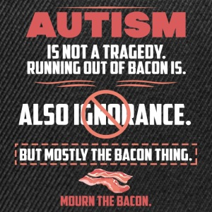 Autism tragedy Bacon funny sayings - Snapback Cap