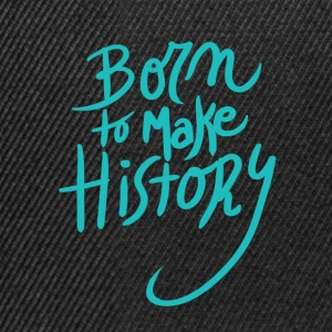 Born to make history amazing - Snapback Cap