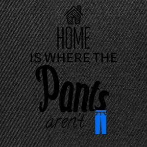 Home is where the pants aren't - Snapback Cap
