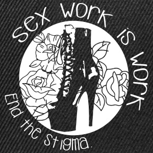 Sex work is work - end the stigma - Snapback Cap
