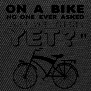 "Cycling: On a bike no one ever asked ""Are we there - Snapback Cap"
