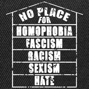 NO PLACE FOR homophobia fascism racism sexism hate - Snapback Cap