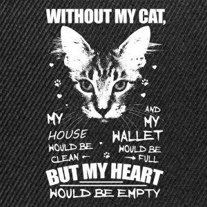 Without my cat, my heart would be empty - Snapback Cap