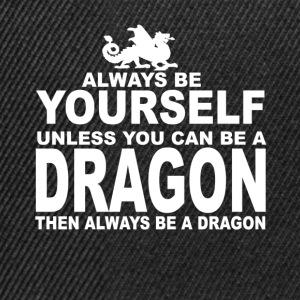 always be a dragon - Gorra Snapback