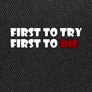 First To Try First To Die - Snapback Cap