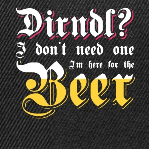 Dirndl? I'm here for the beer. Oktoberfest shirt - Snapback Cap