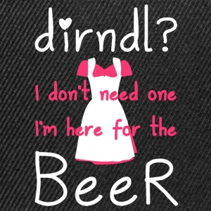 Dirndl? I do not need one, I'm here for the beer - Snapback Cap