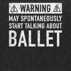 Warning: can talk spontaneously about ballet - Snapback Cap