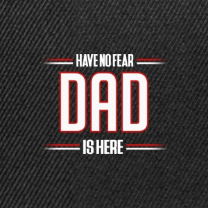 Have No Fear Dad is Here Funny Dad Shirt - Snapback Cap
