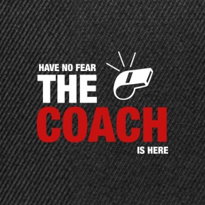 Have No Fear The Coach Is Here - Snapback Cap