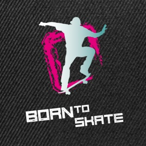 born to skate skateboard street half pipe cool fun - Snapback Cap